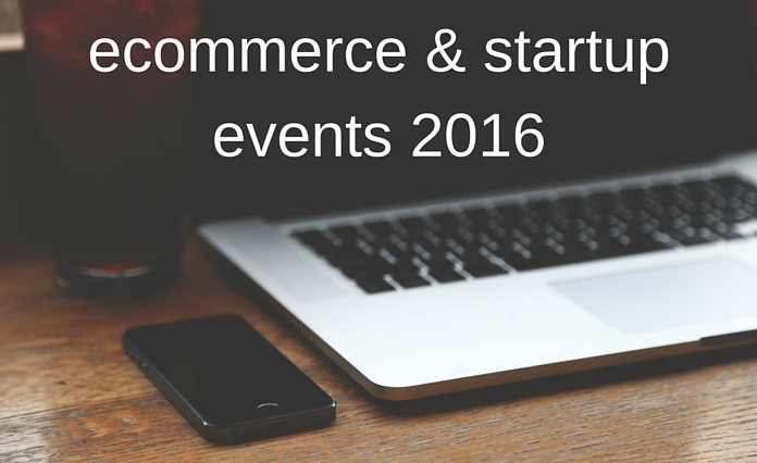 15 most interesting events for ecommerce startups in the first half of 2016 in Europe, USA and Middle East