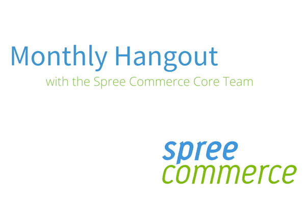 Monthly Hangout with the Spree Commerce Core Team
