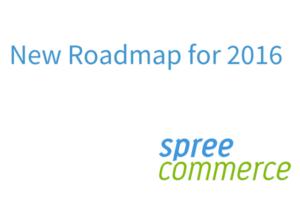 spree commerce new roadmap for 2016