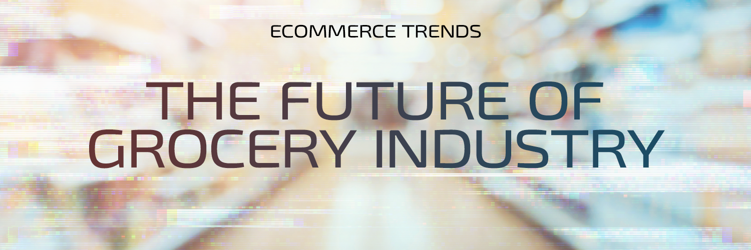 eCommerce trends: The future of grocery industry
